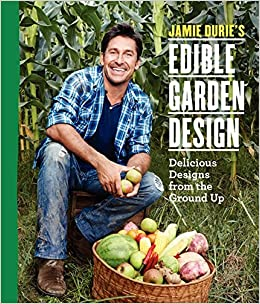 Jamie Duries Edible Garden Design Delicious Designs from the