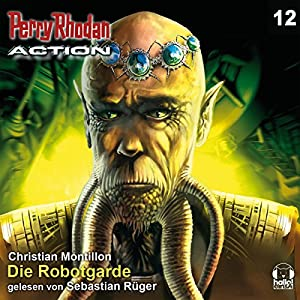 Die Robotgarde (Perry Rhodan Action 12) Hörbuch