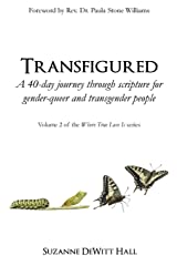 Transfigured: A 40-day journey through scripture for gender-queer and transgender people (Where True Love Is) (Volume 2) Paperback