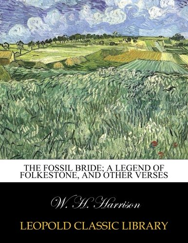 The fossil bride; a legend of Folkestone, and other verses (Legends Fossil)