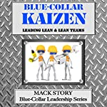 Blue-Collar Kaizen: Leading Lean & Lean Teams (Blue-Collar Leadership Series, Book 3) | Mack Story