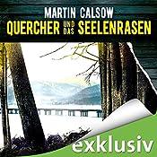 Quercher und das Seelenrasen (Querchers vierter Fall) | Martin Calsow