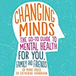 Changing Minds: The Go-to Guide to Mental Health for Family and Friends | Mark Cross,Catherine Hanrahan