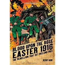 By Gerry Hunt - Blood Upon the Rose: Easter 1916: The Rebellion That Set Ireland (2nd Edition) (2010-04-17) [Paperback]