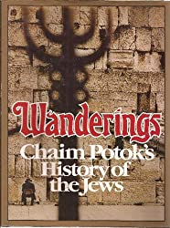 Wanderings: Chaim Potok's History of the Jews