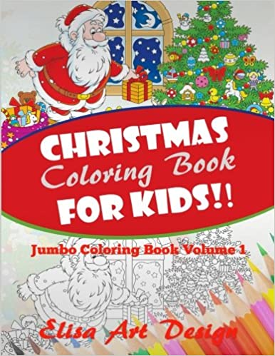 christmas coloring book for kids jumbo coloring book volume 1 coloring books for kids elisa art design 9781519595119 amazoncom books