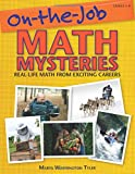 On the Job Math Mysteries: Real-life Math from Exciting Careers, Grades 4-8