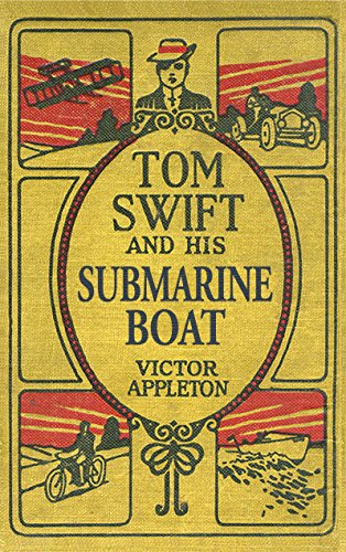 Tom Swift and His Submarine Boat: The 2010 Rewrite (100th Anniversary Rewrite Project Book 4) (Submarine His Tom Boat And Swift)