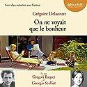 On ne voyait que le bonheur, suivi d'un entretien avec l'auteur Audiobook by Grégoire Delacourt Narrated by Grégori Baquet, Georgia Scalliet