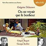 On ne voyait que le bonheur, suivi d'un entretien avec l'auteur   Grégoire Delacourt