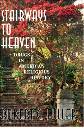 Stairways To Heaven: Drugs In American Religious History