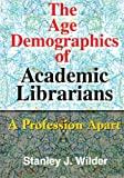 The Age Demographics of Academic Librarians : A Profession Apart, Stanley Wilder, 078900951X
