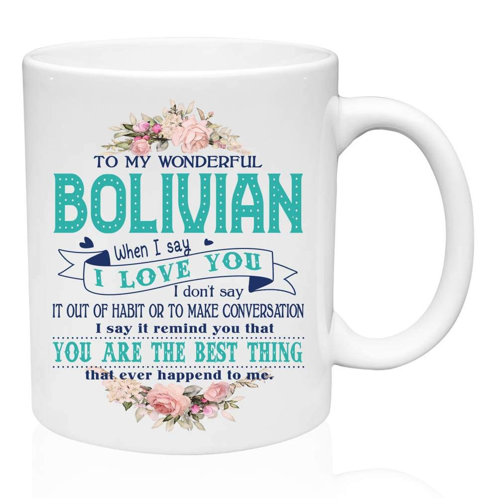 Ceramic Coffee Mug Funny Gifts Ideas - To My Wonderful Bolivian Bolivia When I Say I Love You I Dont Say It Our Of Habit - Personalized Coffee Mug Birthday, ...