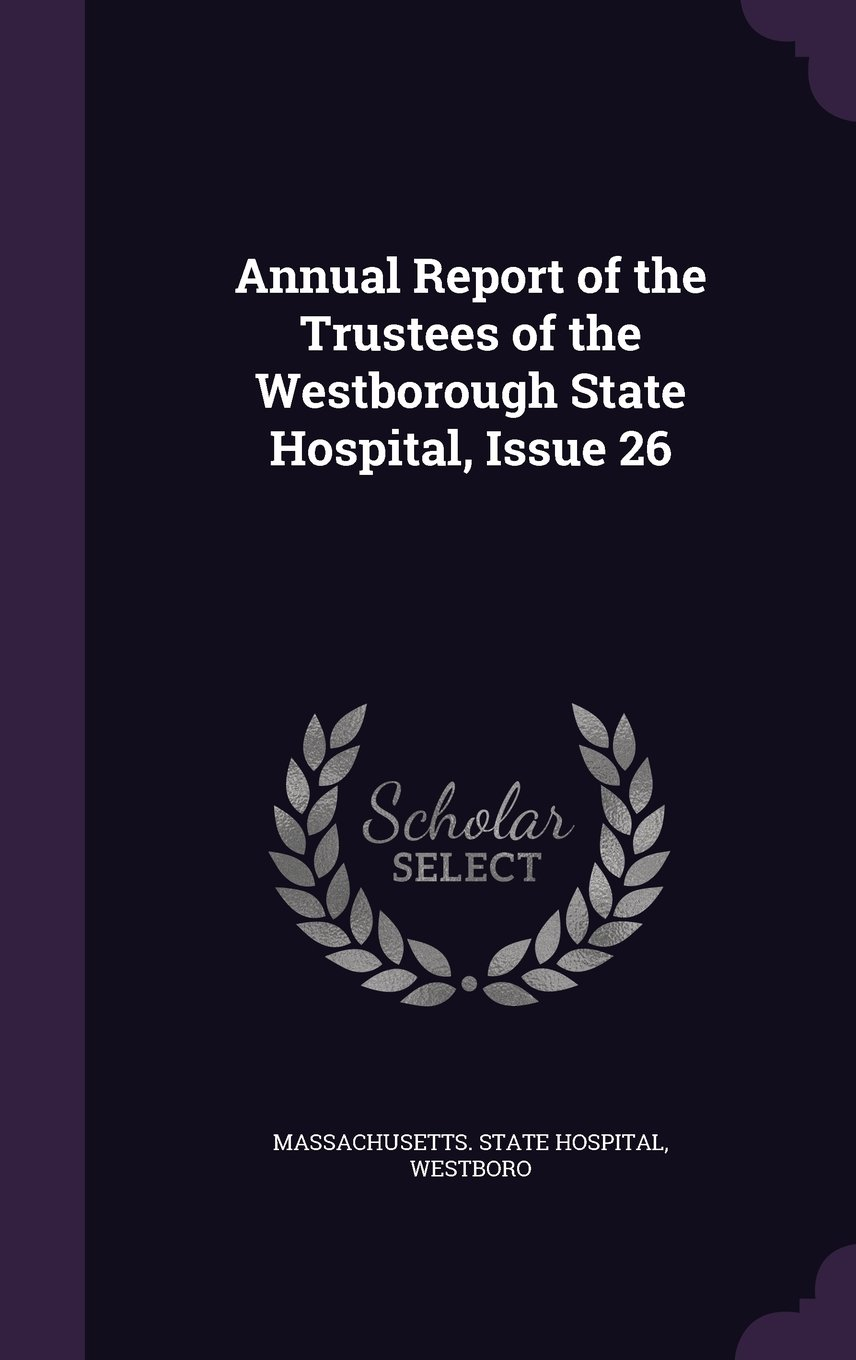 Download Annual Report of the Trustees of the Westborough State Hospital, Issue 26 pdf epub