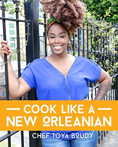 Cook Like A New Orleanian by Toya Boudy