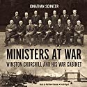 Ministers at War: Winston Churchill and His War Cabinet Audiobook by Jonathan Schneer Narrated by Matthew Brenher