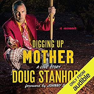 Digging Up Mother: A Love Story Audiobook by Johnny Depp - foreword, Doug Stanhope Narrated by Doug Stanhope and Friends
