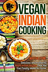 Vegan Indian Cooking: Delicious and Authentic Vegan Indian Recipes That You Can Finally Make At Home