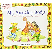 """My Amazing Body: A First Look at Health and Fitness (""""A First Look At..."""" Series)"""