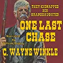 One Last Chase: They Kidnapped His Granddaughter Audiobook by C. Wayne Winkle Narrated by William Dupuy