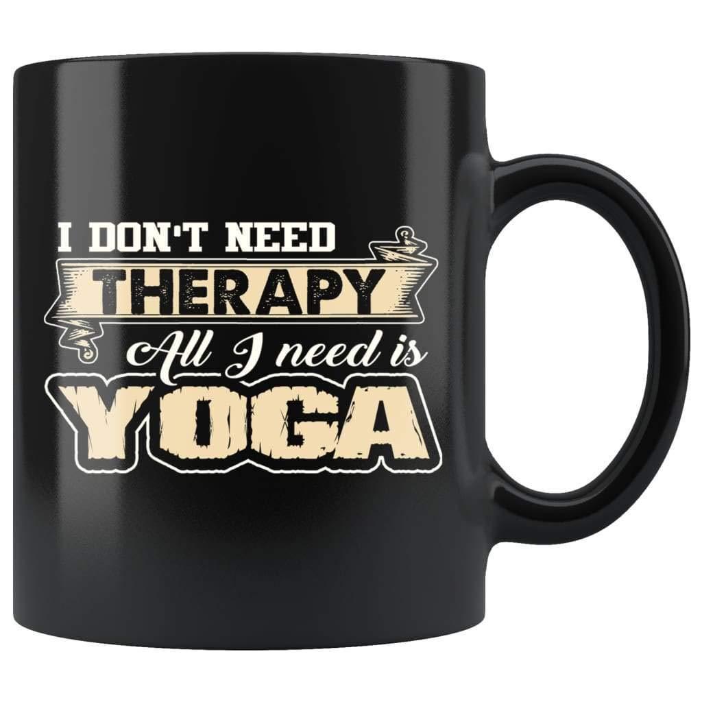 Amazon.com: Funny Yoga Gifts I Dont Need Therapy All I Need ...
