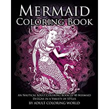 Mermaid Coloring Book: An Nautical Adult Coloring Book of 40 Mermaid Designs in a Variety of Styles