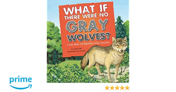 What If There Were No Gray Wolves?: A Book About the Temperate ...