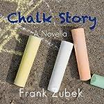 Chalk Story: A Short Story | Frank Zubek