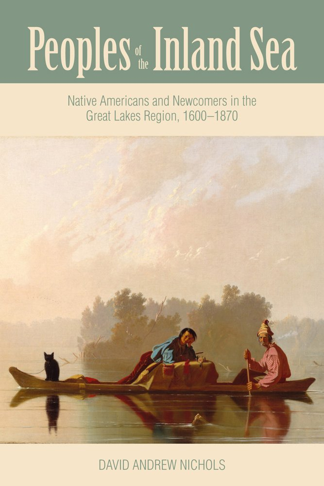 Download Peoples of the Inland Sea: Native Americans and Newcomers in the Great Lakes Region, 1600–1870 (New Approaches to Midwestern History) ebook