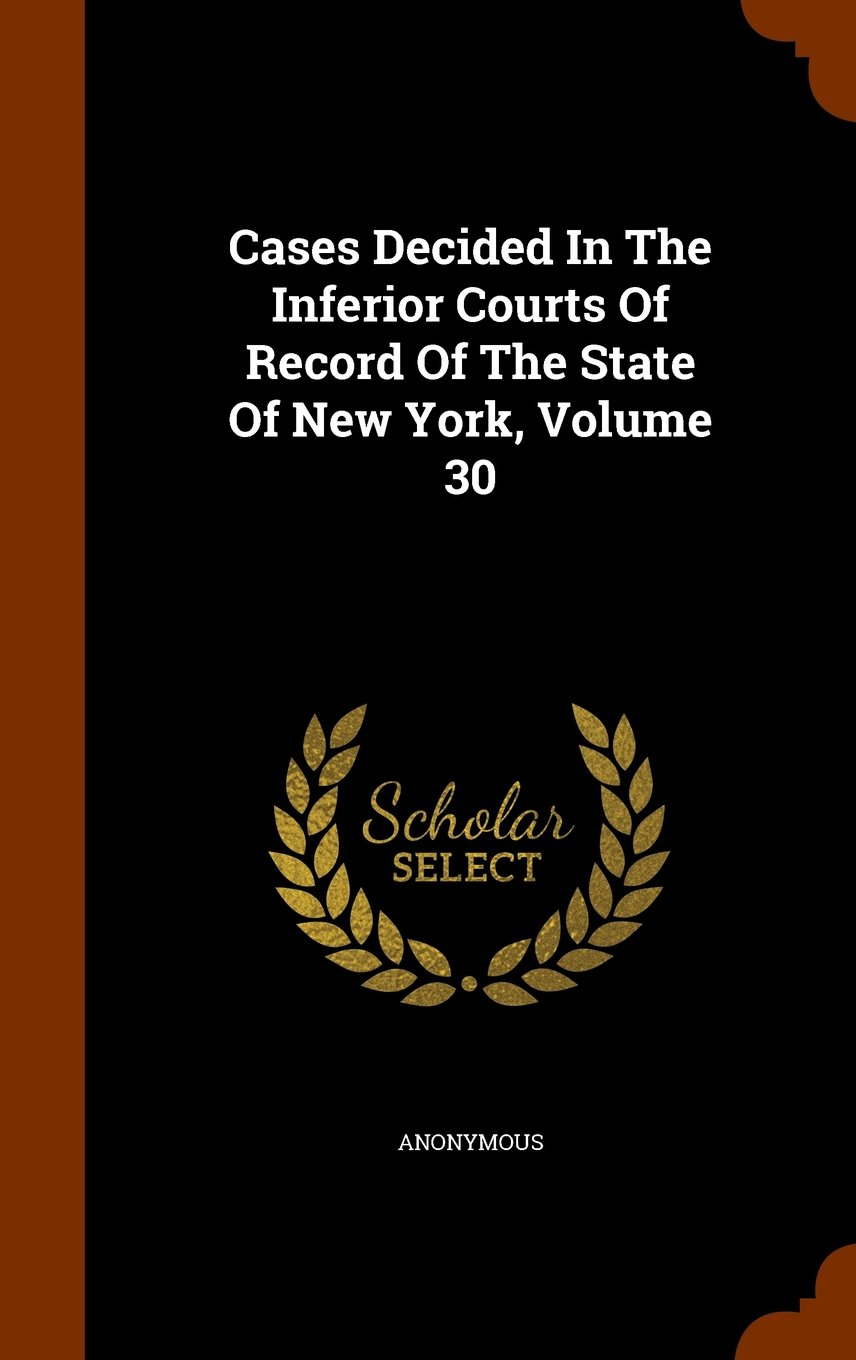 Download Cases Decided In The Inferior Courts Of Record Of The State Of New York, Volume 30 PDF