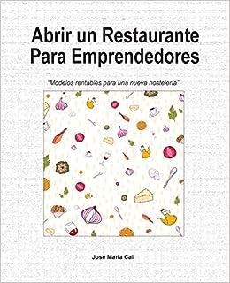 abrir un restaurante (Spanish Edition): jose maria cal ...