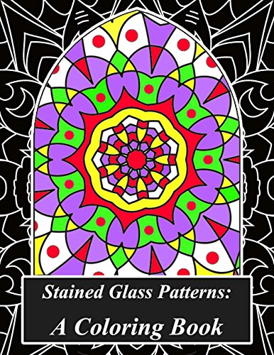 Religious Stained Glass Patterns - Stained Glass Patterns : A Coloring Book: Mindfulness Through Coloring: A Stained Glass Mandala Color Therapy Book Filled With Beautifully  Designed ... Be Happy, Be Zen, Be Peaceful, Be Mindful)