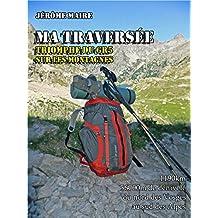 Ma traversée : triomphe du GR5 sur les montagnes (French Edition)