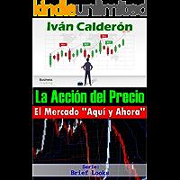 """La Acción del Precio: El Mercado """"Aquí y Ahora"""""""