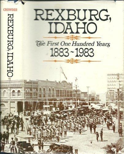 - Rexburg, Idaho: The first one hundred years, 1883-1983