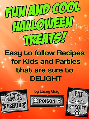 Fun and Cool Halloween Treats!: Easy to follow Recipes for Kids and Parties that are sure to Delight!