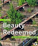 Beauty Redeemed : Recycling Post-Industrial Landscapes, Braae, Ellen, 3035603464