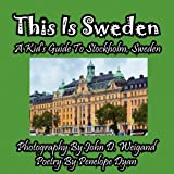 This Is Sweden---A Kid's Guide to Stockholm, Swedem, Penelope Dyan, 1614770034