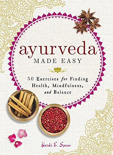 Download for free Ayurveda Made Easy: 50 Exercises for Finding Health, Mindfulness, and Balance