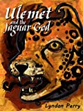 Ulemet and the Jaguar God