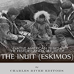 Native American Tribes: The History and Culture of the Inuit (Eskimos)