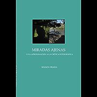 Miradas Ajenas: Una aproximación a la crítica fotográfica (Serie Ensayos nº 1) (Spanish Edition) book cover