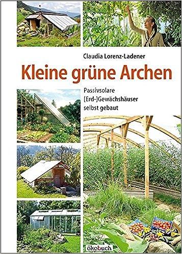 Kleine Grune Archen Passivsolare Erd Gewachshauser Selbst Gebaut