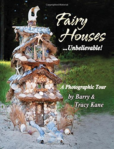 Fairy Houses . . . Unbelievable!: A Photographic Tour (The Fairy Houses Series®)