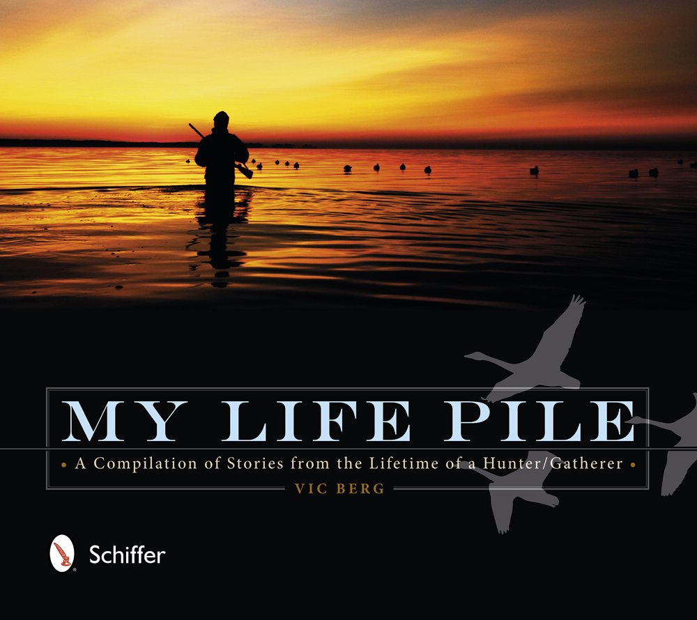My Life Pile: A Compilation of Stories from the Lifetime of a Hunter/Gatherer PDF