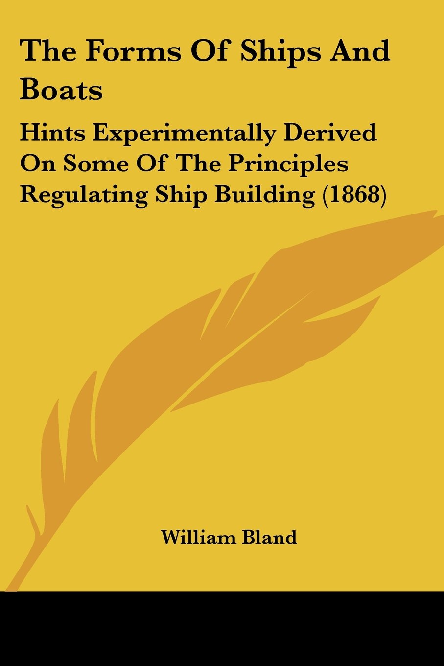 Read Online The Forms Of Ships And Boats: Hints Experimentally Derived On Some Of The Principles Regulating Ship Building (1868) ebook
