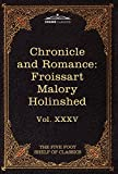 img - for Chronicle and Romance: Froissart, Malory, Holinshed: The Five Foot Shelf of Classics, Vol. XXXV (in 51 Volumes) book / textbook / text book