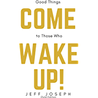 Good Things Come to Those Who Wake Up!: Gold Edition (English Edition)