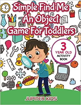 simple find me an object game for toddlers 3 year old activity book jupiter kids 9781683054146 amazoncom books