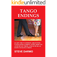 Tango Endings: Learn the 9 Common Argentine Tango Song Ending Types, How to Anticipate Them, and 50 Musical Steps to… book cover